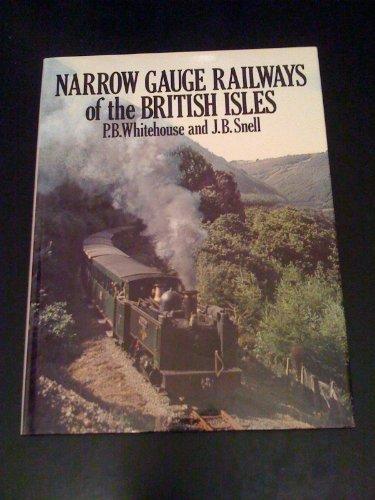 Narrow Gauge Railways of the British Isles: Whitehouse, Patrick B., Snell, J. B.
