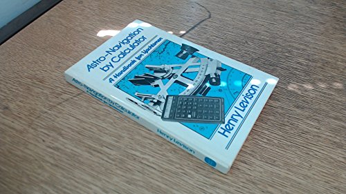 Astro-Navigation by Calculator; A Handbook for Yachtsmen