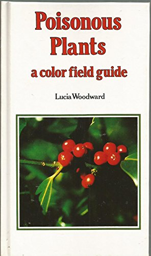 Poisonous Plants: Colour Field Guide: Woodward, Lucia
