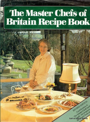 The Master Chefs of Britain Recipe Book. 250 Recipes From the Great Chefs of Britain