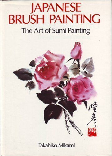 Japanese Brush Painting : The Art of: Mikami, Takahiko