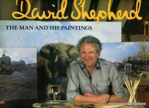 DAVID SHEPHERD: THE MAN AND HIS PAINTINGS. (SIGNED).: Shepherd, David.