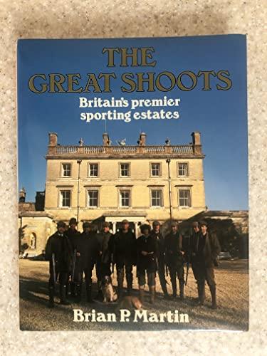 The Great Shoots: Britain's Premier Sporting Estates: Martin, Brian P.