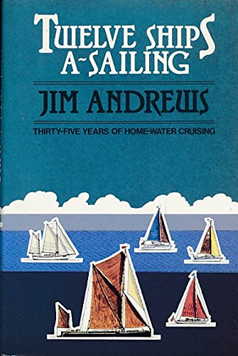Twelve Ships a Sailing: 35 Years of British Home-Water Cruising (0715387871) by Jim Andrews