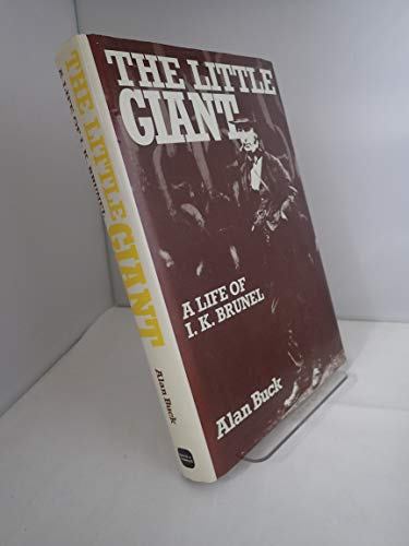 THE LITTLE GIANT: A LIFE OF I.K.BRUNEL: BUCK,ALAN