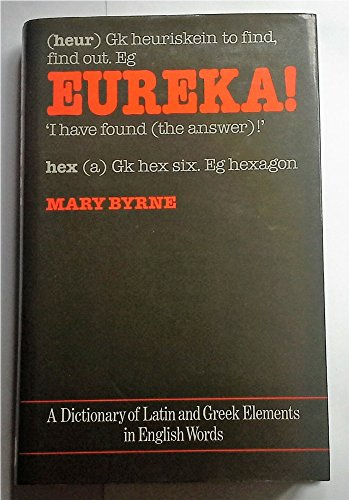 9780715388310: Eureka! A Dictionary of Latin and Greek Elements in English Words