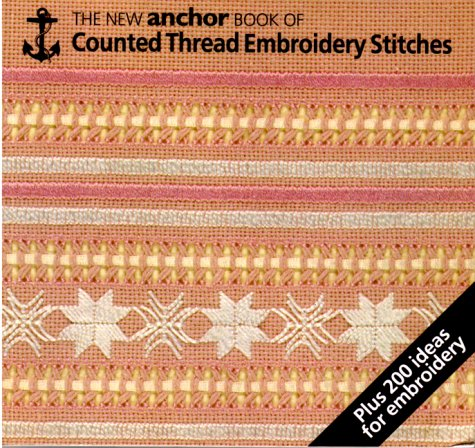 9780715388624: The New Anchor Book of Counted Thread Embroidery Stitches