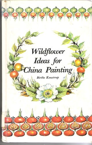 9780715389089: Wild Flower Ideas for China Painting