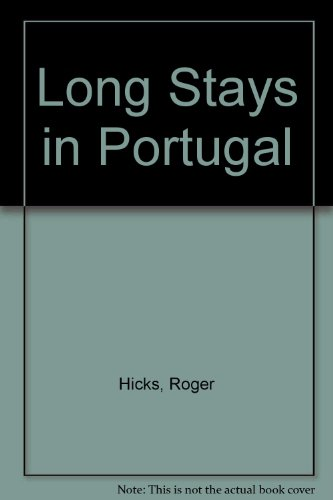 Long Stays in Portugal : A Complete, Practical Guide to Living and Working in Portugal: Hicks, ...