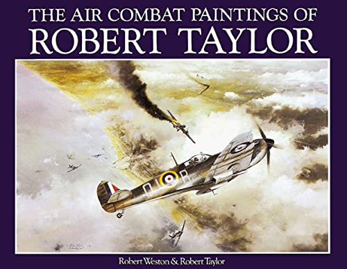 The Air Combat Paintings of Robert Taylor: v.1: Vol 1