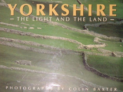 Yorkshire: The Light and the Land: Baxter, Colin
