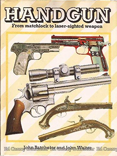 Handgun/from Matchlock to Laser-Sited Weapon (A David & Charles Military Book) (9780715391723) by John Batchelor; John Walter