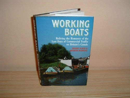 Working Boats: Reliving the Romance of the: Alsop, Roger; Dodkins,