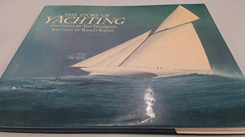 The Story of Yachting (0715391887) by Ranulf Rayner; Tim Thompson