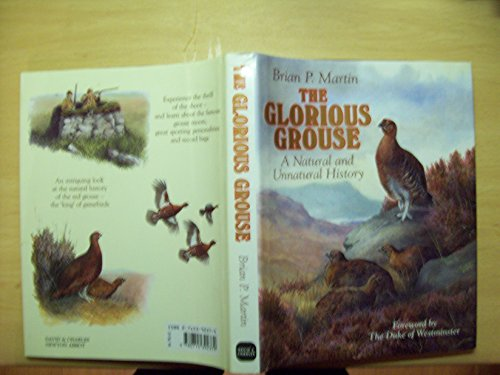 THE GLORIOUS GROUSE: A NATURAL AND UNNATURAL HISTORY. By Brian P. Martin. Foreword by His Grace The...