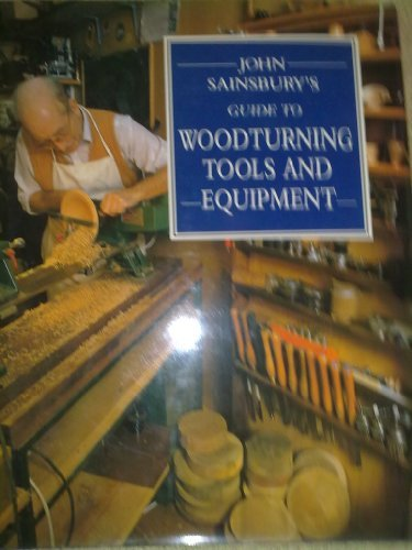 9780715393369: John Sainsbury's Guide to Woodturning Tools and Equipment (A David & Charles Craft Book)