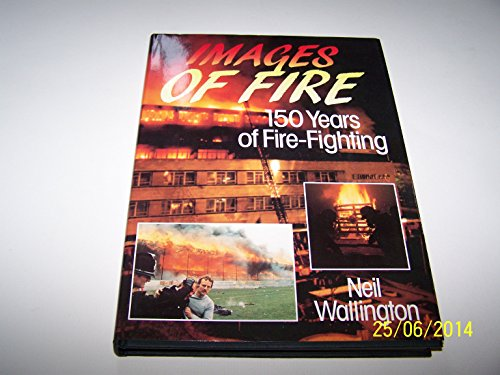 Images of Fire: 150 Years of Firefighting (0715393405) by Neil Wallington