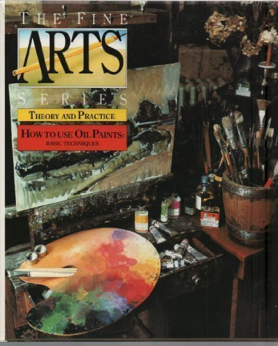 9780715394748: How to Use Oil Paints: Basic Techniques (The Fine Arts Series: Theory and Practice)