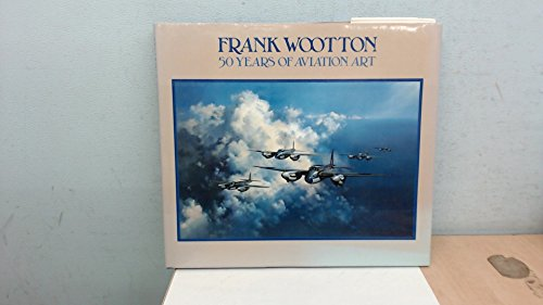9780715398746: Frank Wootton: 50 Years of Aviation Art