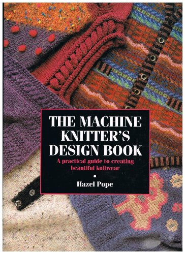 The Machine Knitter's Design Book: A Practical Guide to Creating Beautiful Knitwear: Pope, ...