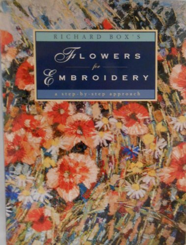 Richard Box's Flowers for Embroidery: A Step-By-Step Approach: Richard Box