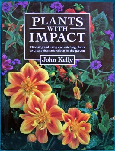 Plants with Impact - Choosing and using eye-catching plants to create dramatic effects in the Garden