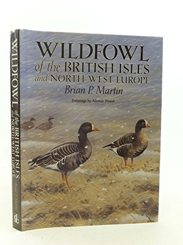 WILDFOWL OF THE BRITISH ISLES AND NORTH-WEST: Martin (Brian P.).