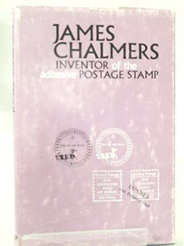 9780715605585: James Chalmers, inventor of the adhesive postage stamp: a short summary of the invention of the adhesive postage stamp;