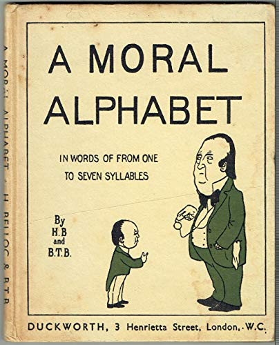 A Moral Alphabet In Words From One: Belloc, Hilaire; illustrated