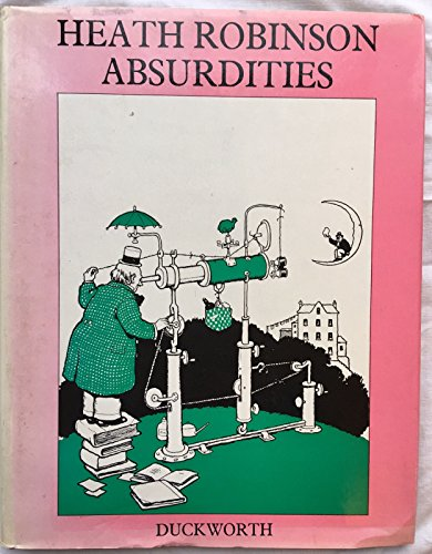 9780715609200: Heath Robinson Absurdities