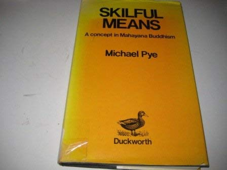 Skilful Means : A Concept in Mahayana Buddhism: Pye, Michael