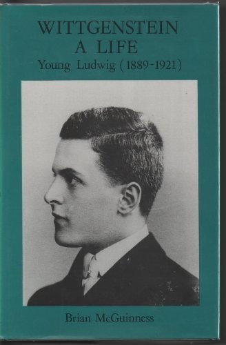 Wittgenstein A Life, Young Ludwig 1889-1921: McGuiness, Brian