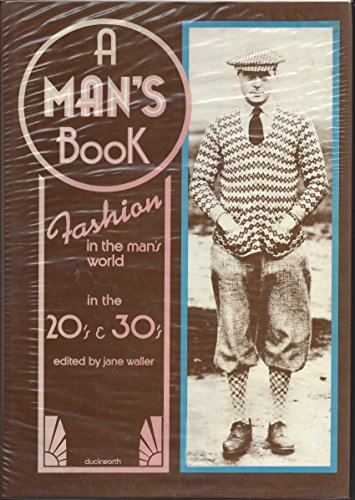 A Man's Book: Fashion in the Man's World in the 20's & 30's (9780715610190) by Jane Waller