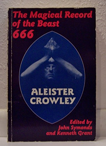Magical Record of the Beast 666: ALEISTER CROWLEY Edited