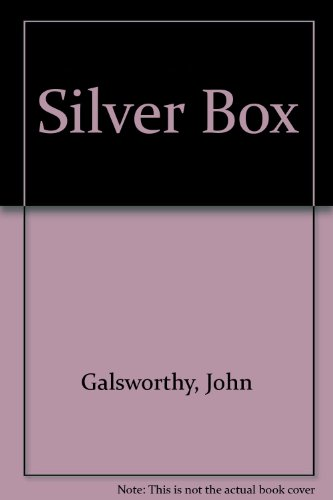 The Silver Box: a Comedy in Three Acts: Galsworthy, John