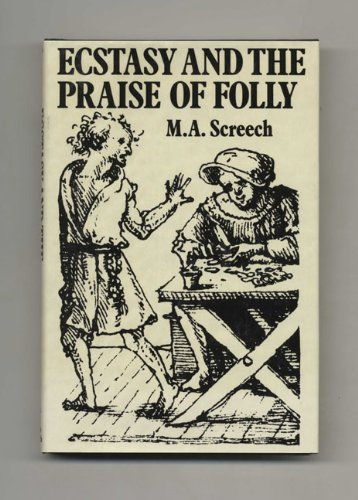 Ecstasy and the Praise of Folly: Screech, M.A.