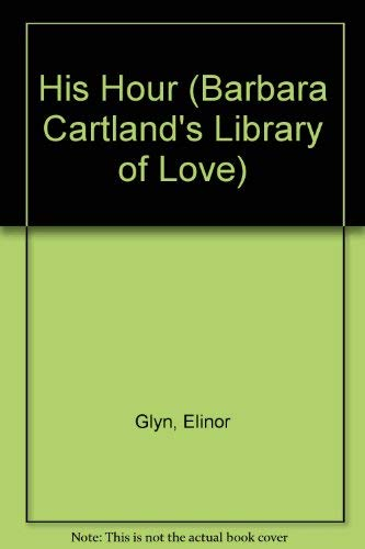 9780715613788: His Hour (Barbara Cartland's Library of Love)