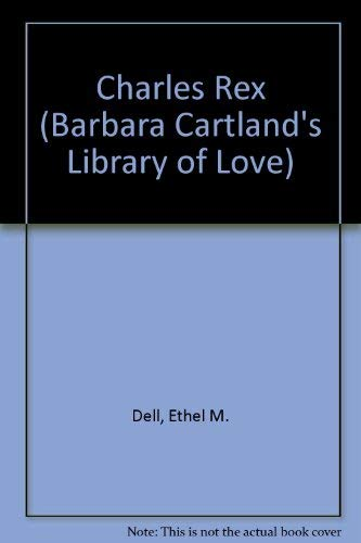 Charles Rex (Barbara Cartland's Library of Love) (0715614789) by Ethel M. Dell; Barbara Cartland