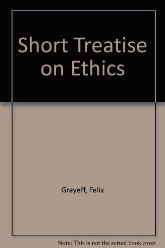 Short Treatise on Ethics Grayeff, Felix