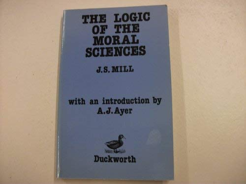 Logic of the Moral Sciences With an Introduction by A. J. Ayer: Mill, John Stuart