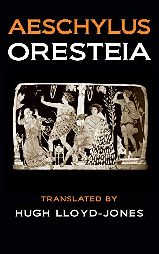 Oresteia: Agamemnon, the Libation Bearers, and the: Hugh Aeschylus; Lloyd-Jones