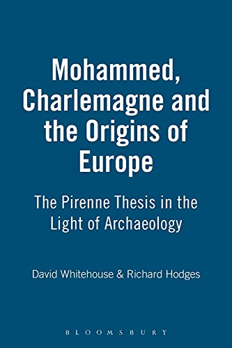 Mohammed, Charlemagne & The Origins Of Europe: Whitehouse, David, Hodges,