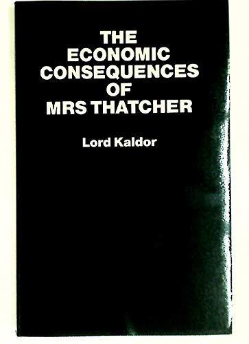 The Economic Consequences of Mrs Thatcher: Kaldor, Lord Nicholas