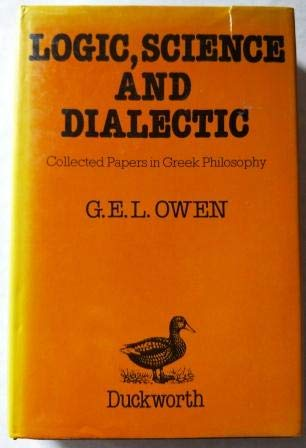 Logic, Science and Dialectic: Collected Papers in Greek Philosophy: G. E. L. Owen, Martha Nussbaum