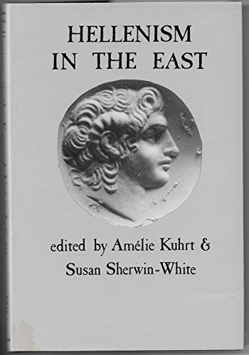 9780715621257: Hellenism in the East: The Interaction of Greek and Non-Greek Civilizations from Syria to Central Asia After Alexander