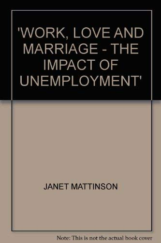 Work Love and Marriage the Impact of Unemployment: Mattinson Janet