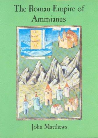 The Roman Empire of Ammianus: Matthews, John