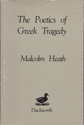 The Poetics of Greek Tragedy.: HEATH, M.,