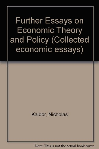further essays on econonomic theory policy  9780715622858 further essays on economic theory and policy collected economic essays