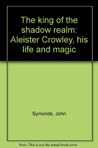 9780715623022: The king of the shadow realm: Aleister Crowley, his life and magic